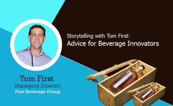 Photo for:  Storytelling with Tom First: Advice for Beverage Innovators